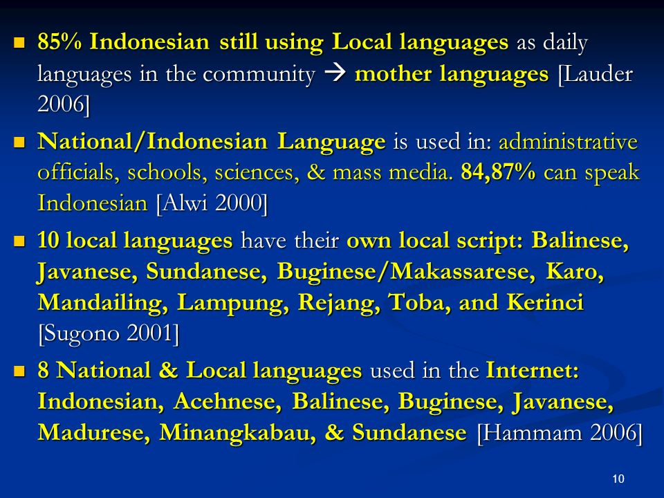 85% Indonesian still using Local languages as daily languages in the community  mother languages [Lauder 2006]